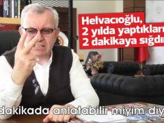 Helvecıoğlu, 2 yılda yaptıklarını 2 dakikaya sığdıramadı
