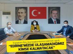 """İl başkanı İba, ilçe başkanlarına talimatı verdi;  """"EDİRNE'MİZDE ULAŞAMADIĞIMIZ KİMSE KALMAYACAK"""""""