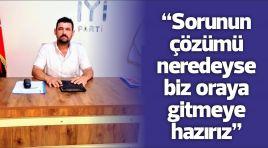 """İyi Parti İlçe Başkanı Erkal; """"Sorunun çözümü neredeyse biz oraya gitmeye hazırız"""""""