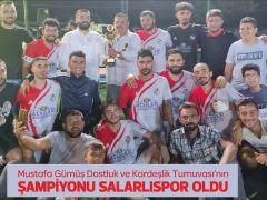 Mustafa Gümüş Dostluk ve Kardeşlik Turnuvası'nın  ŞAMPİYONU SALARLISPOR OLDU