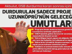 """Akbulut, OSB durdurma kararı sonrası içini döktü;  """"DURDURULAN SADECE PROJE DEĞİL, UZUNKÖPRÜ'NÜN GELECEĞE DAİR UMUTLARIDIR"""""""