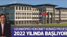 UZUNKÖPRÜ HÜKÜMET KONAĞI PROJESİ 2022 YILINDA BAŞLIYOR